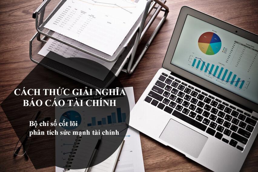Cách thức giải nghĩa báo cáo tài chính - Bộ chỉ số cốt lõi phân tích sức mạnh tài chính