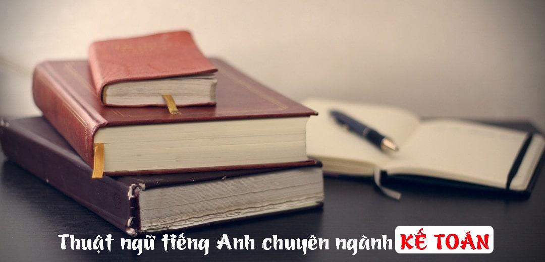 Thuật ngữ tiếng Anh chuyên ngành kế toán giúp đọc hiểu báo cáo tài chính tiếng Anh