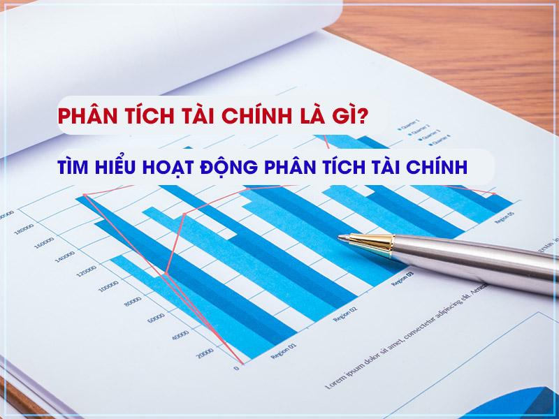 Phân tích tài chính là gì? Tìm hiểu hoạt động phân tích tài chính doanh nghiệp